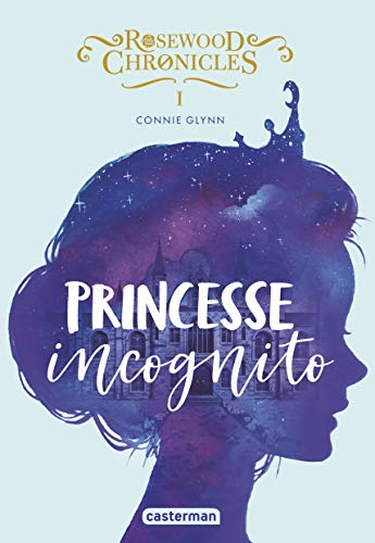 ROSEWOOD CHRONICLES 01 : PRINCESSE INCOGNITO